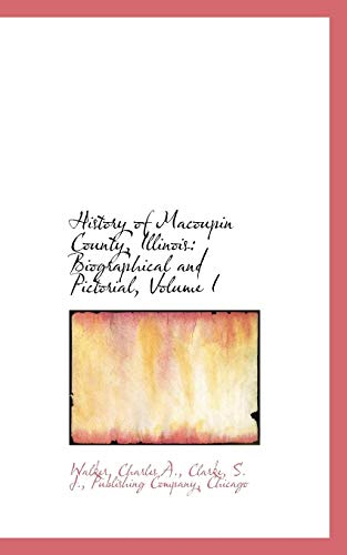 9781110322602: History of Macoupin County, Illinois: Biographical and Pictorial, Volume I