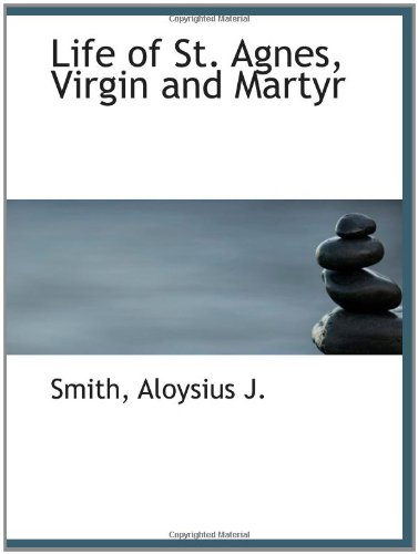 9781110324255: Life of St. Agnes, Virgin and Martyr