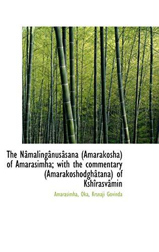 The Nâmalingânusâsana (Amarakosha) of Amarasimha; with the: Amarasimha,