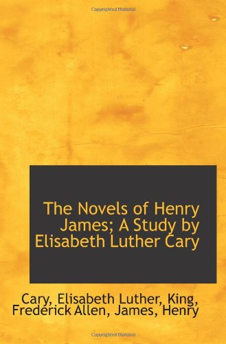 9781110326129: The Novels of Henry James; A Study by Elisabeth Luther Cary