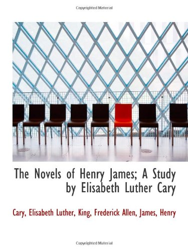9781110326167: The Novels of Henry James; A Study by Elisabeth Luther Cary
