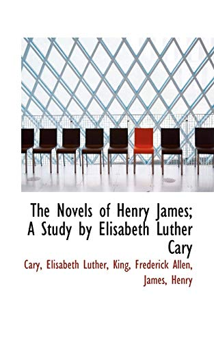 9781110326204: The Novels of Henry James; A Study by Elisabeth Luther Cary