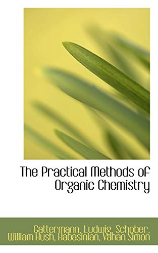 9781110327560: The Practical Methods of Organic Chemistry