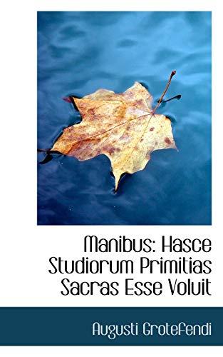 9781110332397: Manibus: Hasce Studiorum Primitias Sacras Esse Voluit (German Edition)