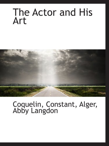 The Actor and His Art (9781110335541) by Coquelin, Constant