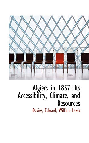9781110336357: Algiers in 1857: Its Accessibility, Climate, and Resources