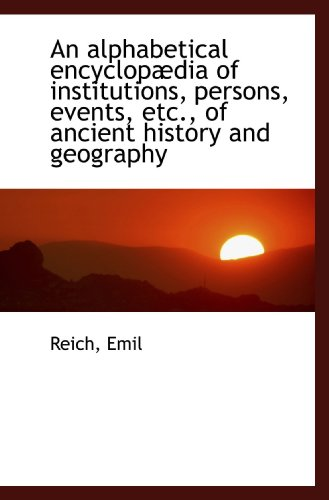 9781110336425: An alphabetical encyclopædia of institutions, persons, events, etc., of ancient history and geograph