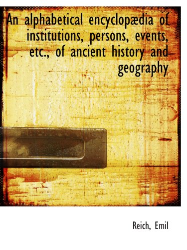 9781110336449: An alphabetical encyclopædia of institutions, persons, events, etc., of ancient history and geograph