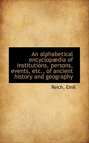 9781110336487: An alphabetical encyclopædia of institutions, persons, events, etc., of ancient history and geograph