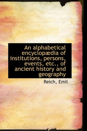 9781110336548: An alphabetical encyclopædia of institutions, persons, events, etc., of ancient history and geograph