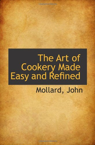 9781110338955: The Art of Cookery Made Easy and Refined