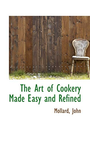 9781110339013: The Art of Cookery Made Easy and Refined