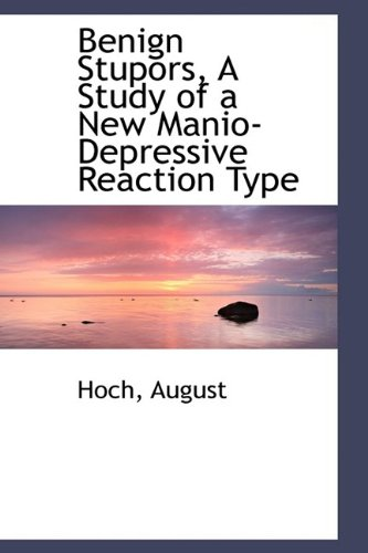 Benign Stupors, A Study of a New Manio-Depressive Reaction Type: August, Hoch