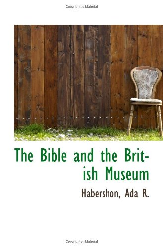 The Bible and the British Museum: Habershon, Ada R.