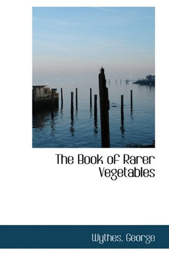 The Book of Rarer Vegetables: George, Wythes