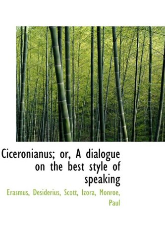 Ciceronianus; or, A dialogue on the best style of speaking: Desiderius, Erasmus