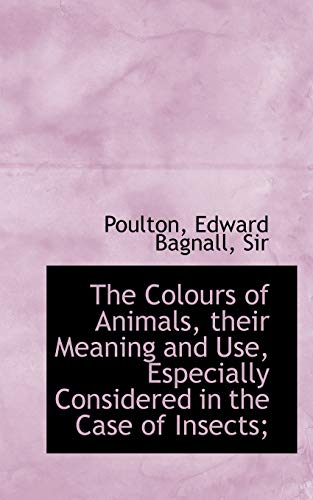 9781110346653: The Colours of Animals, their Meaning and Use, Especially Considered in the Case of Insects;