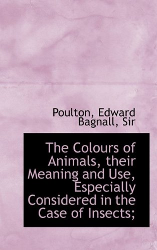 9781110346707: The Colours of Animals, their Meaning and Use, Especially Considered in the Case of Insects;
