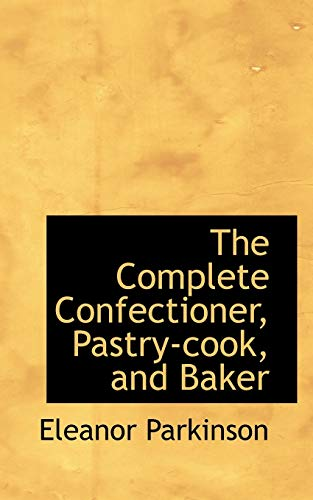 9781110347353: The Complete Confectioner, Pastry-cook, and Baker