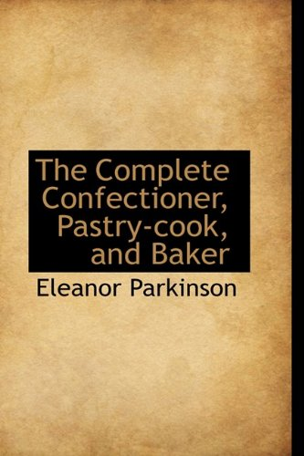 9781110347391: The Complete Confectioner, Pastry-cook, and Baker (Bibliolife Reproduction Series)