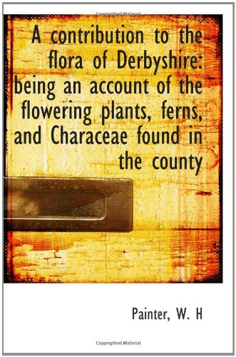 9781110347896: A contribution to the flora of Derbyshire: being an account of the flowering plants, ferns, and Char