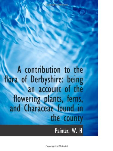 9781110347940: A contribution to the flora of Derbyshire: being an account of the flowering plants, ferns, and Char