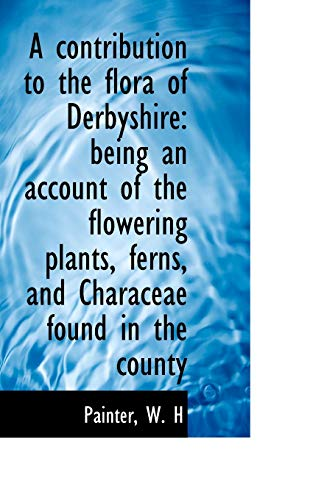 9781110347971: A Contribution to the Flora of Derbyshire