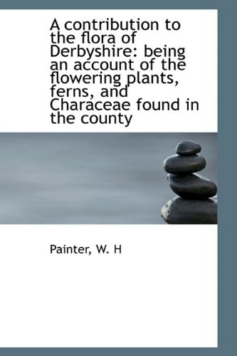 9781110348022: A contribution to the flora of Derbyshire: being an account of the flowering plants, ferns, and Char