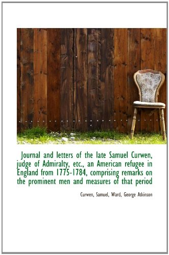 9781110348824: Journal and letters of the late Samuel Curwen, judge of Admiralty, etc., an American refugee in Engl