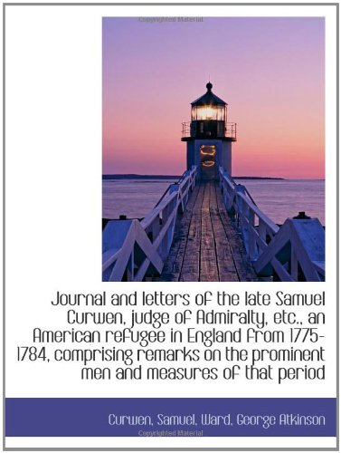 9781110348831: Journal and letters of the late Samuel Curwen, judge of Admiralty, etc., an American refugee in Engl