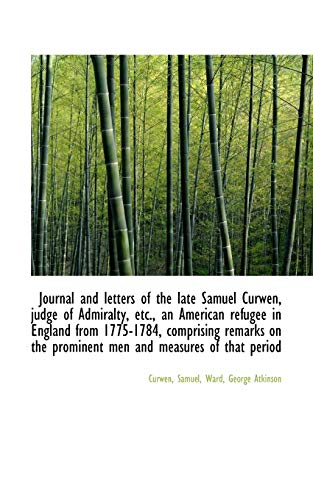 9781110348879: Journal and letters of the late Samuel Curwen, judge of Admiralty, etc., an American refugee in Engl