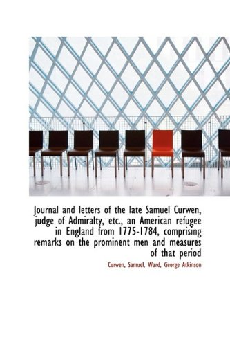 9781110348947: Journal and letters of the late Samuel Curwen, judge of Admiralty, etc., an American refugee in Engl
