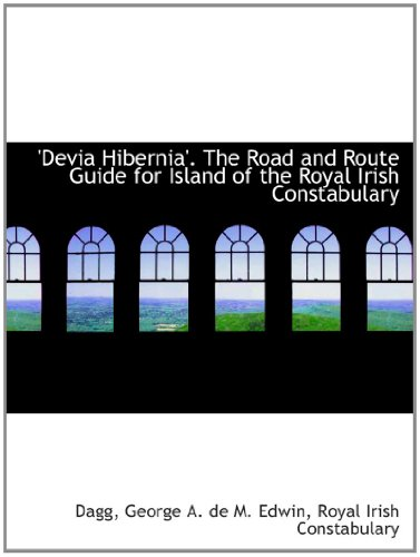9781110349609: 'Devia Hibernia'. The Road and Route Guide for Island of the Royal Irish Constabulary