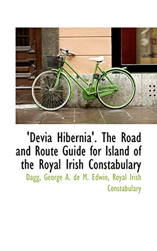 9781110349616: Devia Hibernia: The Road and Route Guide for Island of the Royal Irish Constabulary