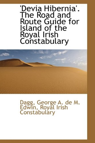 9781110349661: 'Devia Hibernia'. The Road and Route Guide for Island of the Royal Irish Constabulary