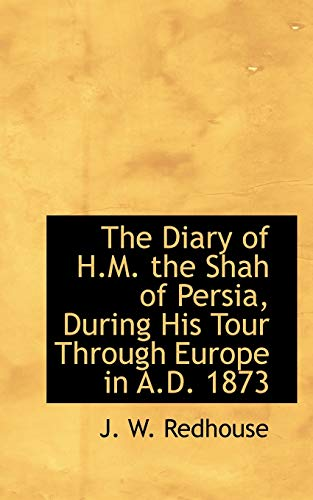 9781110349722: The Diary of H.M. the Shah of Persia, During His Tour Through Europe in A.D. 1873