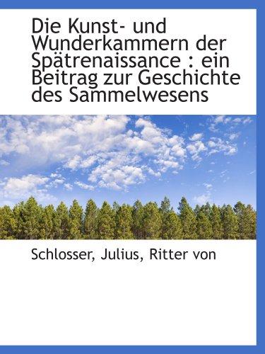9781110350148: Die Kunst- und Wunderkammern der Spätrenaissance : ein Beitrag zur Geschichte des Sammelwesens (German Edition)