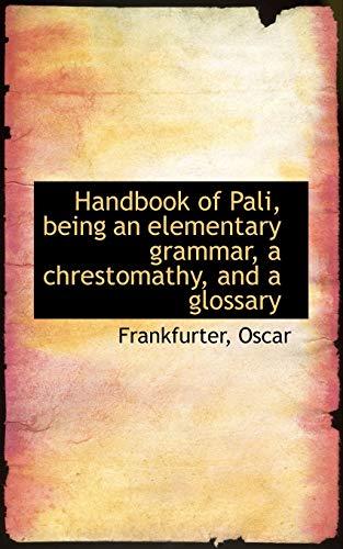9781110356744: Handbook of Pali, Being an Elementary Grammar, a Chrestomathy, and a Glossary