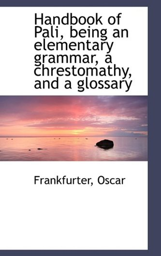 9781110356751: Handbook of Pali, being an elementary grammar, a chrestomathy, and a glossary