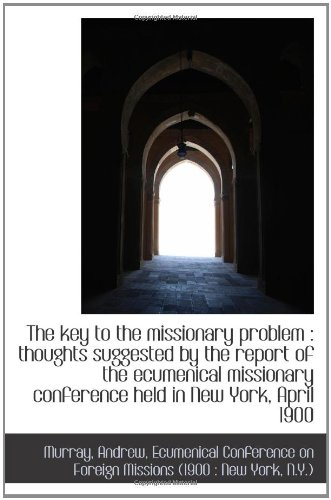 9781110361540: The key to the missionary problem : thoughts suggested by the report of the ecumenical missionary co