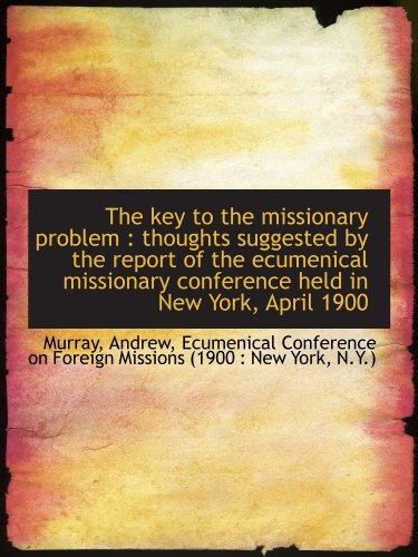 9781110361588: The key to the missionary problem : thoughts suggested by the report of the ecumenical missionary co