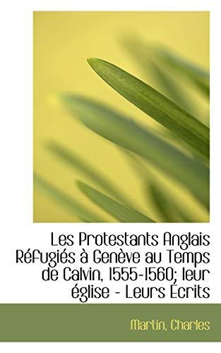 9781110363070: Les Protestants Anglais Réfugiés à Genève au Temps de Calvin, 1555-1560: leur église Leurs Écrits (French Edition)
