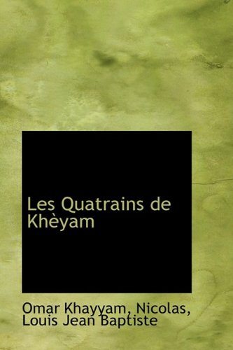 Les Quatrains de Khèyam (French Edition) (1110363095) by Omar Khayyam