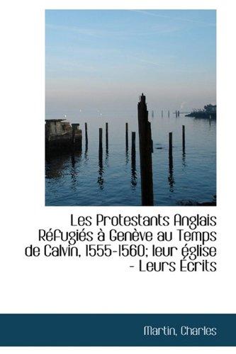 9781110363117: Les Protestants Anglais Réfugiés à Genève au Temps de Calvin, 1555-1560; leur église - Leurs Écrits (French Edition)