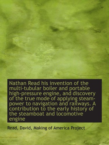 9781110366712: Nathan Read his invention of the multi-tubular boiler and portable high-pressure engine, and discove