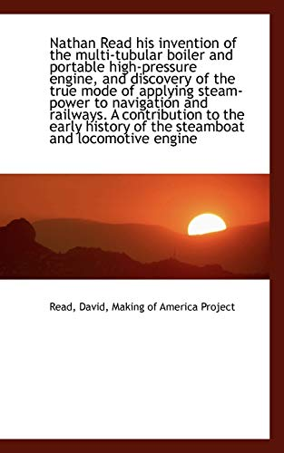 9781110366781: Nathan Read his invention of the multi-tubular boiler and portable high-pressure engine, and discove