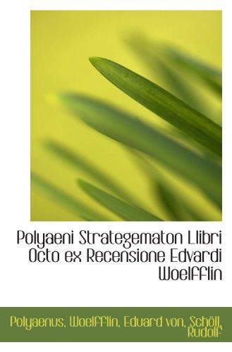 Polyaeni Strategematon Llibri Octo ex Recensione Edvardi Woelfflin (Latin Edition): Polyaenus, .
