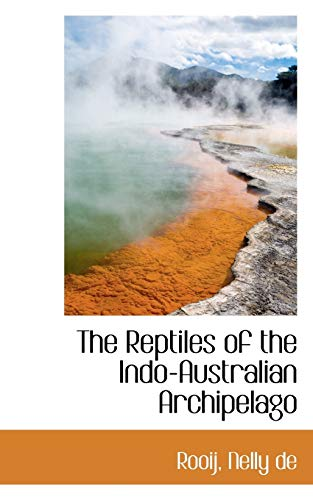 The Reptiles of the Indo-Australian Archipelago (Paperback): Rooij Nelly De