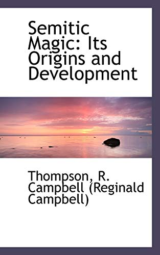 Semitic Magic: Its Origins and Development (Paperback): Thomp R Campbell