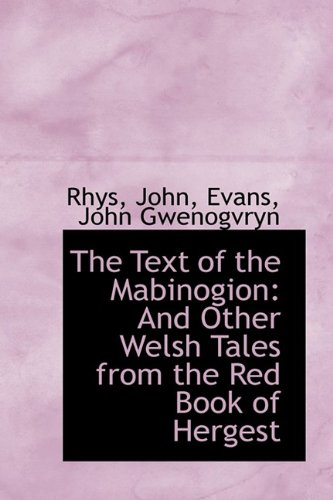 9781110375547: The Text of the Mabinogion: And Other Welsh Tales from the Red Book of Hergest